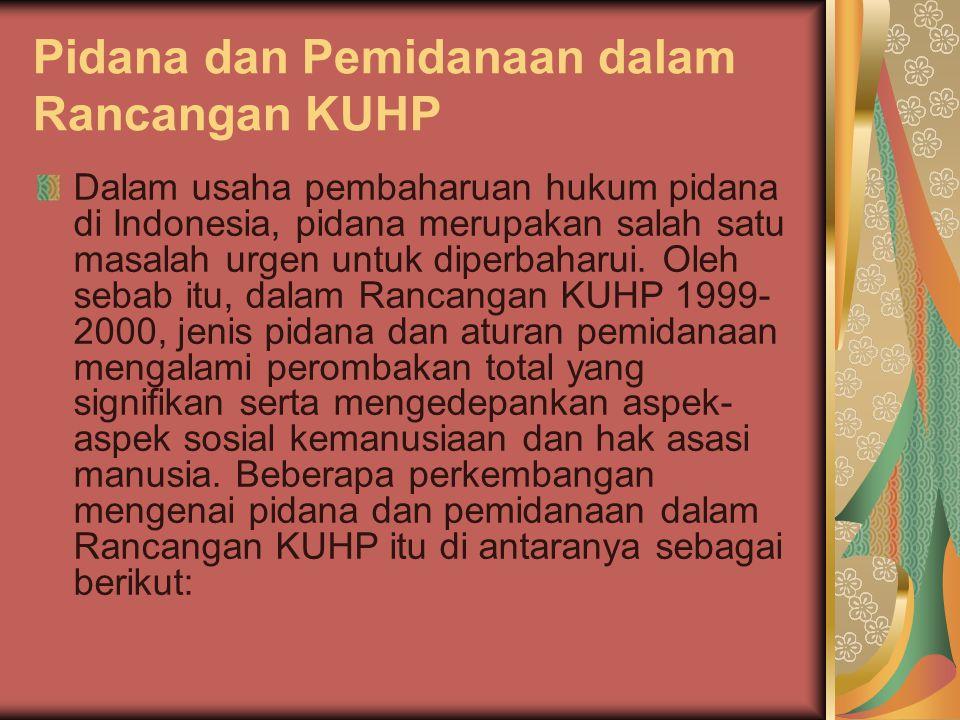 Pidana dan Pemidanaan dalam Rancangan KUHP Dalam usaha pembaharuan hukum pidana di Indonesia, pidana merupakan salah satu masalah urgen untuk diperbah