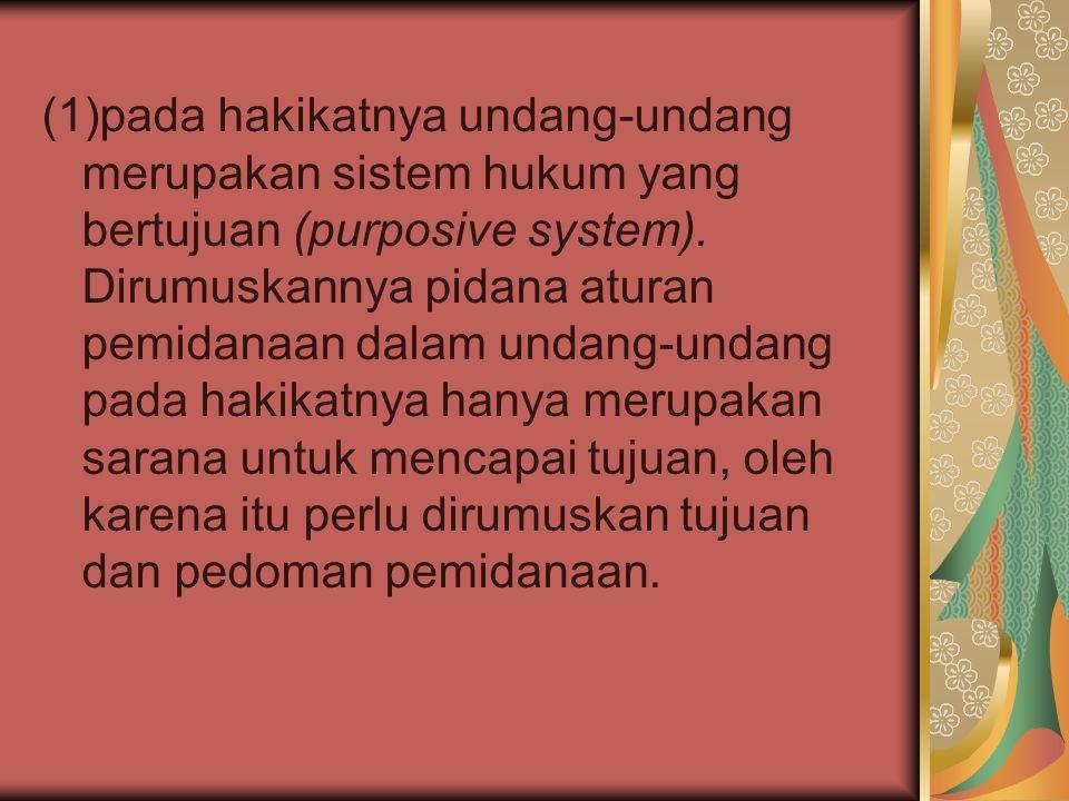 (1)pada hakikatnya undang-undang merupakan sistem hukum yang bertujuan (purposive system). Dirumuskannya pidana aturan pemidanaan dalam undang-undang