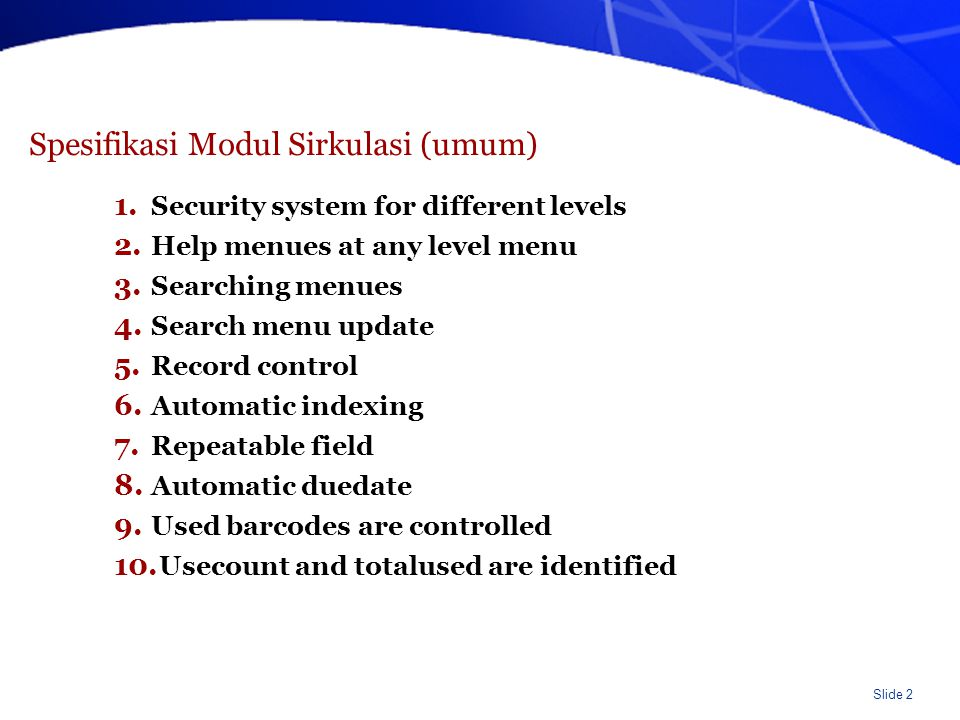 Slide 2 Spesifikasi Modul Sirkulasi (umum) 1. Security system for different levels 2. Help menues at any level menu 3. Searching menues 4. Search menu