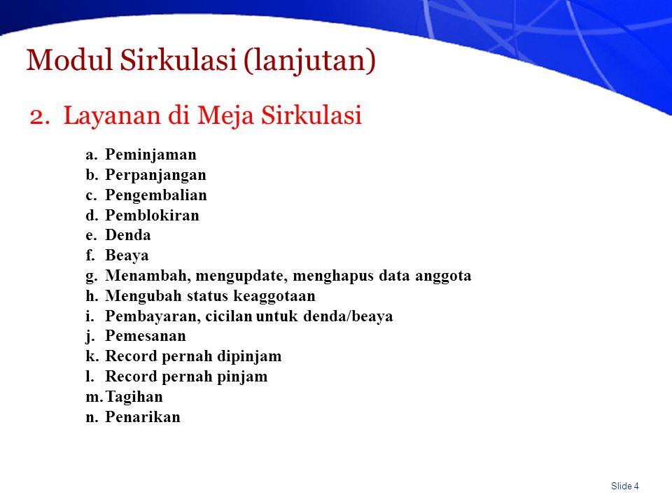 Slide 5 Modul Sirkulasi (lanjutan) a.Laporan peminjaman, pengembalian, perpanjangan b.