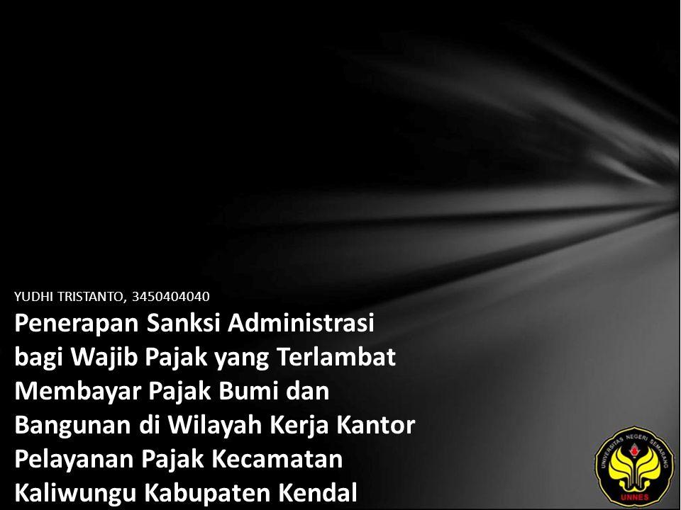 YUDHI TRISTANTO, 3450404040 Penerapan Sanksi Administrasi bagi Wajib Pajak yang Terlambat Membayar Pajak Bumi dan Bangunan di Wilayah Kerja Kantor Pelayanan Pajak Kecamatan Kaliwungu Kabupaten Kendal