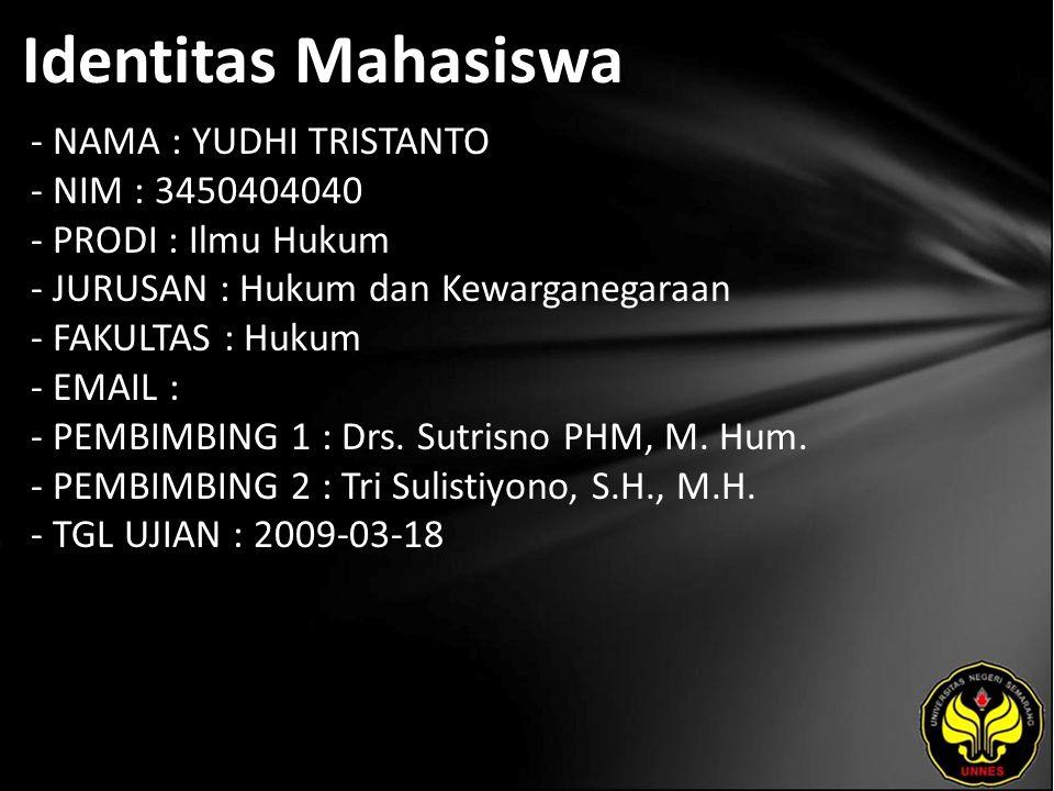 Identitas Mahasiswa - NAMA : YUDHI TRISTANTO - NIM : 3450404040 - PRODI : Ilmu Hukum - JURUSAN : Hukum dan Kewarganegaraan - FAKULTAS : Hukum - EMAIL : - PEMBIMBING 1 : Drs.