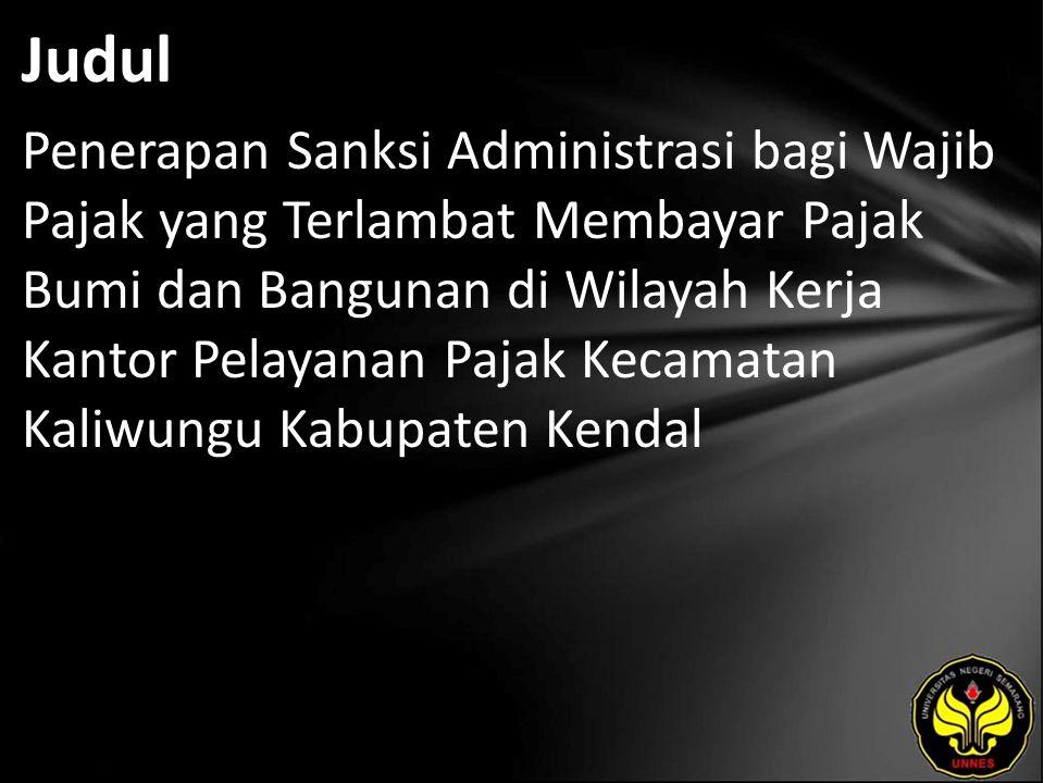 Judul Penerapan Sanksi Administrasi bagi Wajib Pajak yang Terlambat Membayar Pajak Bumi dan Bangunan di Wilayah Kerja Kantor Pelayanan Pajak Kecamatan Kaliwungu Kabupaten Kendal