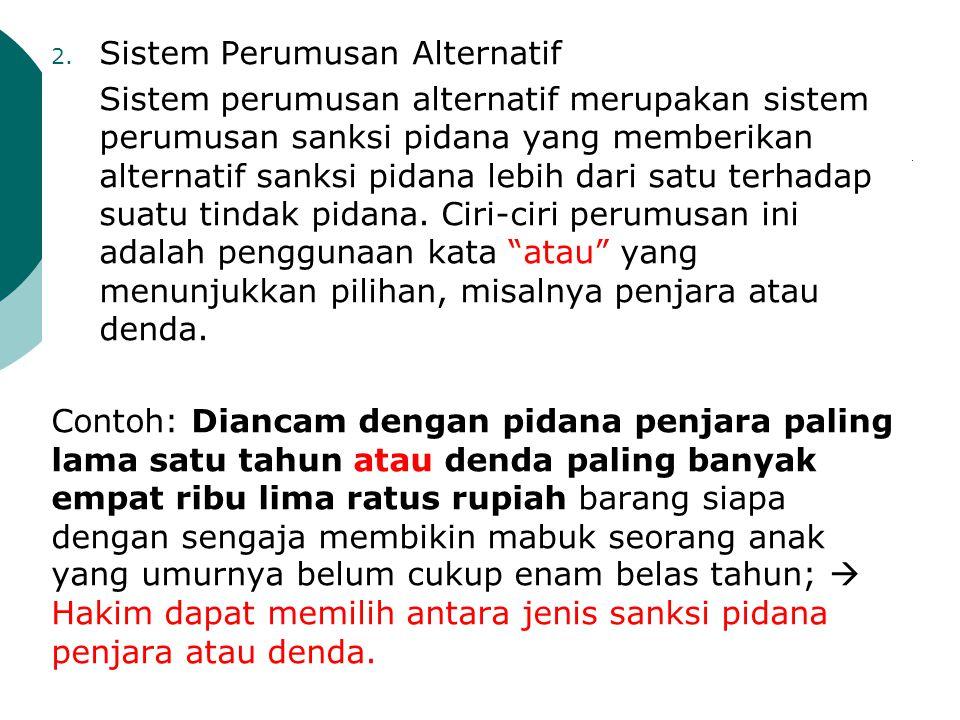 2. Sistem Perumusan Alternatif Sistem perumusan alternatif merupakan sistem perumusan sanksi pidana yang memberikan alternatif sanksi pidana lebih dar