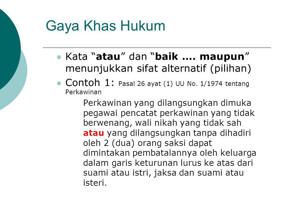 """Gaya Khas Hukum Kata """"atau"""" dan """"baik …. maupun"""" menunjukkan sifat alternatif (pilihan) Contoh 1: Pasal 26 ayat (1) UU No. 1/1974 tentang Perkawinan P"""