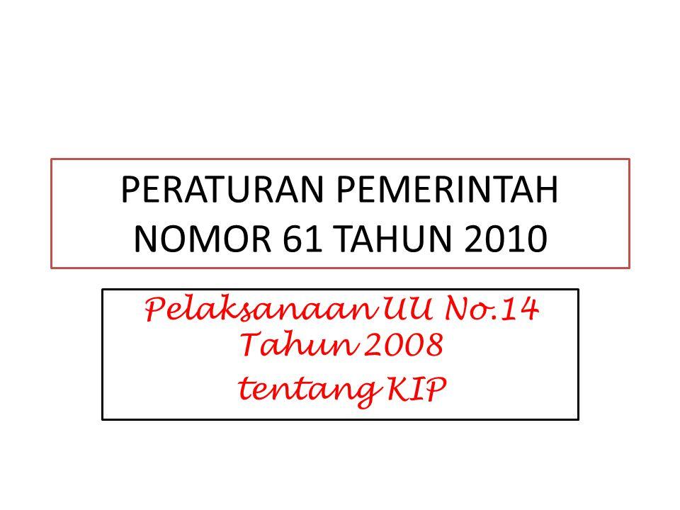 PERATURAN PEMERINTAH NOMOR 61 TAHUN 2010 Pelaksanaan UU No.14 Tahun 2008 tentang KIP