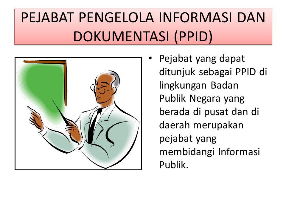 PEJABAT PENGELOLA INFORMASI DAN DOKUMENTASI (PPID) Pejabat yang dapat ditunjuk sebagai PPID di lingkungan Badan Publik Negara yang berada di pusat dan di daerah merupakan pejabat yang membidangi Informasi Publik.