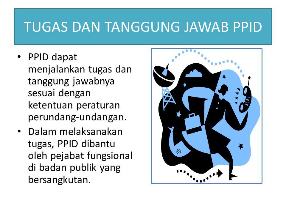 TUGAS DAN TANGGUNG JAWAB PPID PPID dapat menjalankan tugas dan tanggung jawabnya sesuai dengan ketentuan peraturan perundang-undangan.