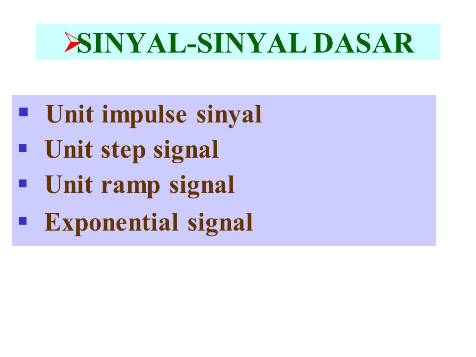  SINYAL-SINYAL DASAR  Unit impulse sinyal  Unit step signal  Unit ramp signal  Exponential signal