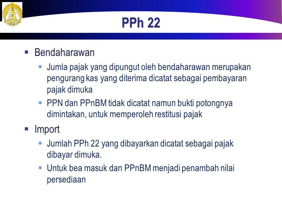 PPh 22  Bendaharawan  Jumla pajak yang dipungut oleh bendaharawan merupakan pengurang kas yang diterima dicatat sebagai pembayaran pajak dimuka  PP
