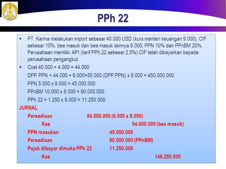 PPh 22  PT. Karina melakukan import sebesar 40.000 USD (kurs menteri keuangan 9.000). CIF sebesar 10%, bea masuk dan bea masuk lainnya 6.000, PPN 10%