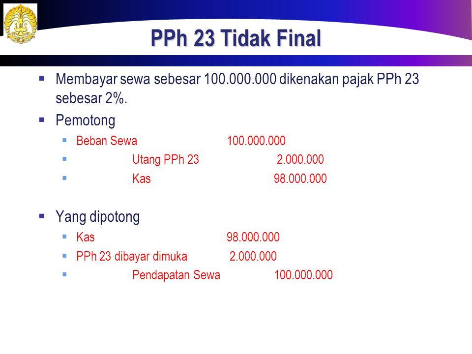 PPh 23 Tidak Final  Membayar sewa sebesar 100.000.000 dikenakan pajak PPh 23 sebesar 2%.  Pemotong  Beban Sewa100.000.000  Utang PPh 23 2.000.000