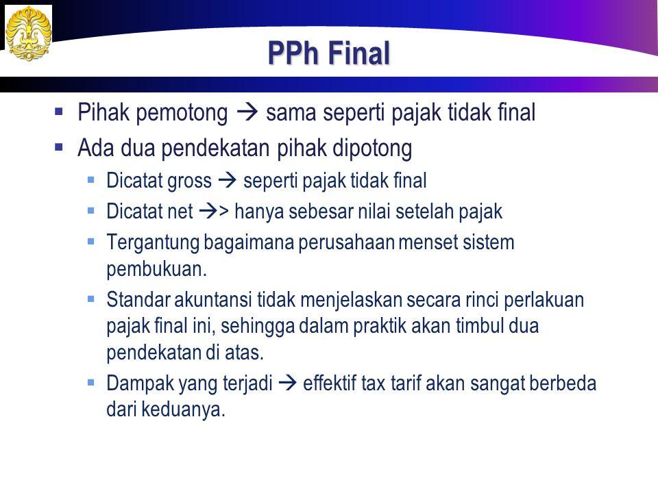 PPh Final  Pihak pemotong  sama seperti pajak tidak final  Ada dua pendekatan pihak dipotong  Dicatat gross  seperti pajak tidak final  Dicatat