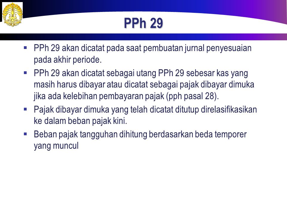 PPh 29  PPh 29 akan dicatat pada saat pembuatan jurnal penyesuaian pada akhir periode.  PPh 29 akan dicatat sebagai utang PPh 29 sebesar kas yang ma
