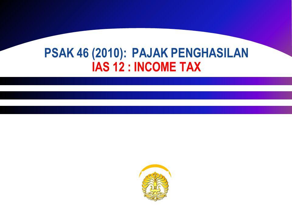 PSAK 46 (2010): PAJAK PENGHASILAN IAS 12 : INCOME TAX