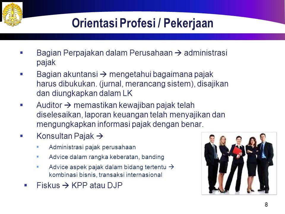 Orientasi Profesi / Pekerjaan  Bagian Perpajakan dalam Perusahaan  administrasi pajak  Bagian akuntansi  mengetahui bagaimana pajak harus dibukuka
