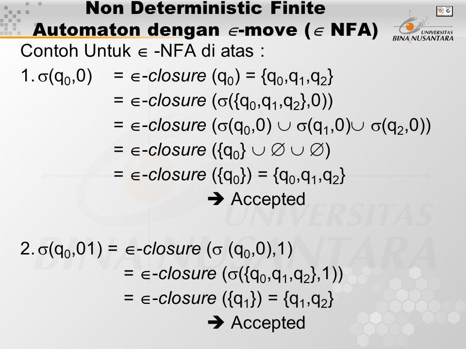Non Deterministic Finite Automaton dengan  -move (  NFA) Contoh Untuk  -NFA di atas : 1.