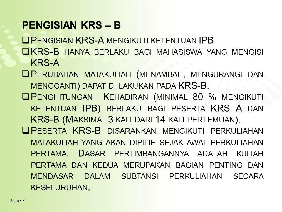 Page  3 PENGISIAN KRS – B  P ENGISIAN KRS-A MENGIKUTI KETENTUAN IPB  KRS-B HANYA BERLAKU BAGI MAHASISWA YANG MENGISI KRS-A  P ERUBAHAN MATAKULIAH ( MENAMBAH, MENGURANGI DAN MENGGANTI ) DAPAT DI LAKUKAN PADA KRS-B.