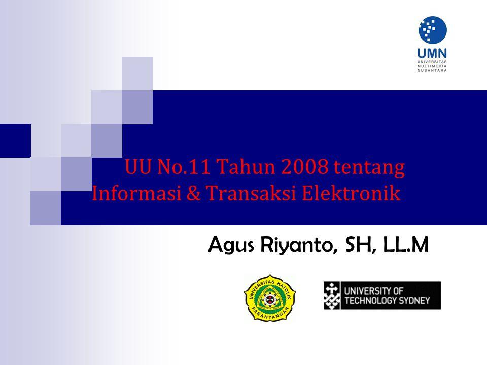UU No.11 Tahun 2008 tentang Informasi & Transaksi Elektronik Agus Riyanto, SH, LL.M