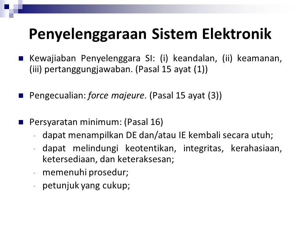Penyelenggaraan Sistem Elektronik Kewajiaban Penyelenggara SI: (i) keandalan, (ii) keamanan, (iii) pertanggungjawaban. (Pasal 15 ayat (1)) Pengecualia