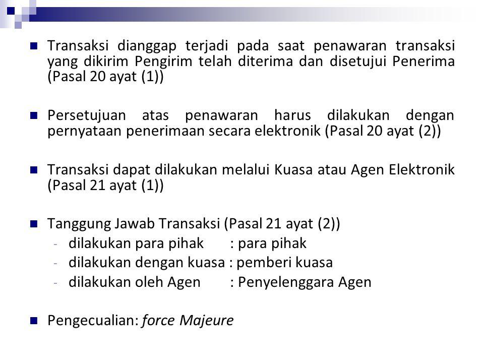 Transaksi dianggap terjadi pada saat penawaran transaksi yang dikirim Pengirim telah diterima dan disetujui Penerima (Pasal 20 ayat (1)) Persetujuan a