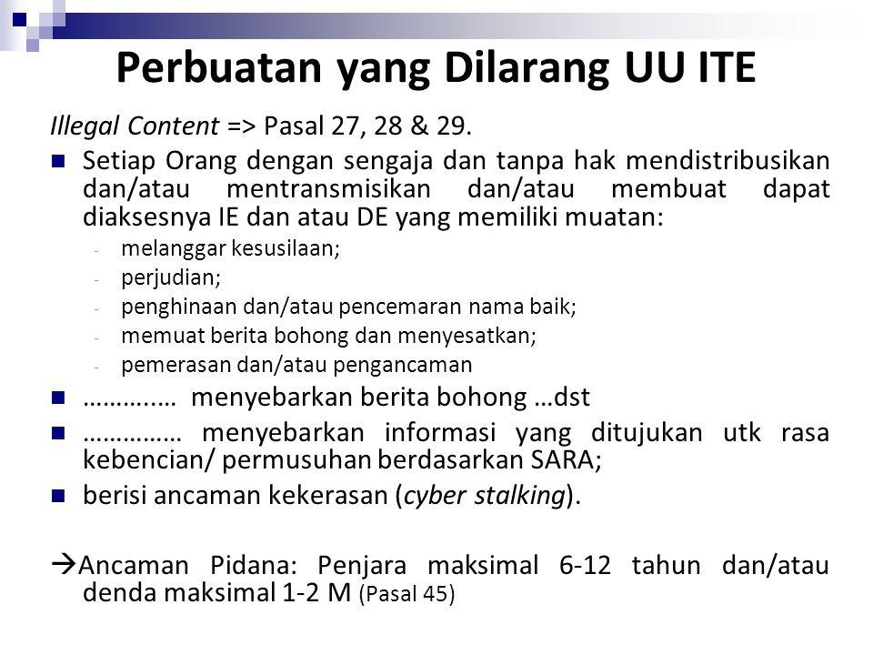 Perbuatan yang Dilarang UU ITE Illegal Content => Pasal 27, 28 & 29. Setiap Orang dengan sengaja dan tanpa hak mendistribusikan dan/atau mentransmisik