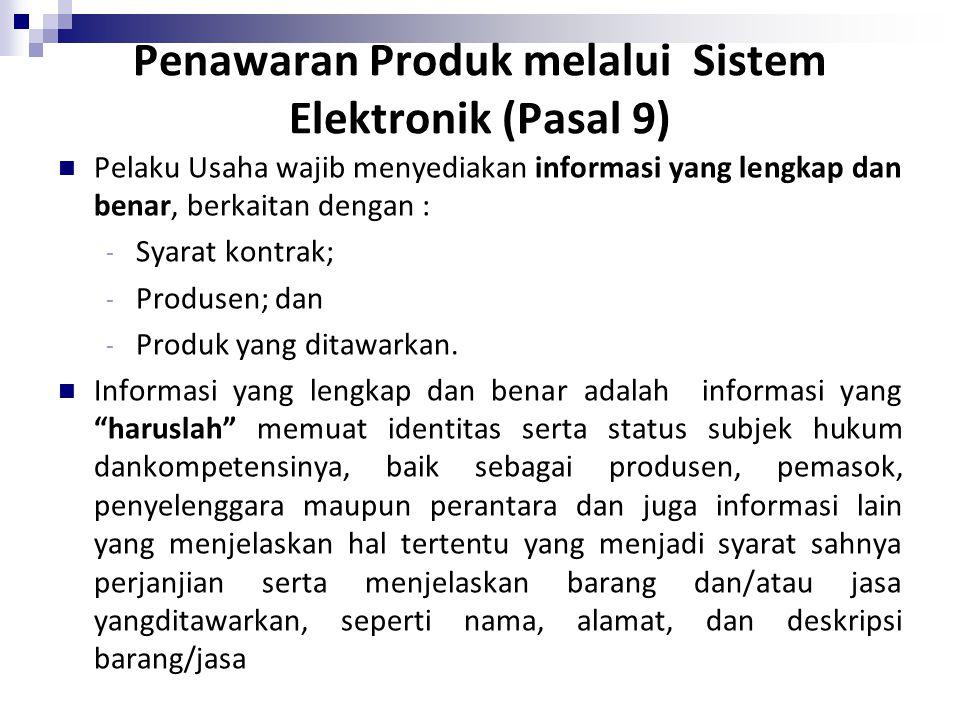 Penawaran Produk melalui Sistem Elektronik (Pasal 9) Pelaku Usaha wajib menyediakan informasi yang lengkap dan benar, berkaitan dengan : - Syarat kont