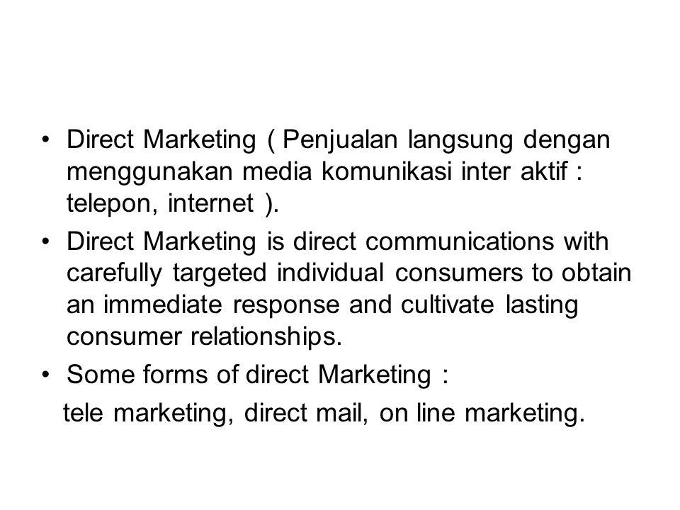 Direct Marketing ( Penjualan langsung dengan menggunakan media komunikasi inter aktif : telepon, internet ). Direct Marketing is direct communications