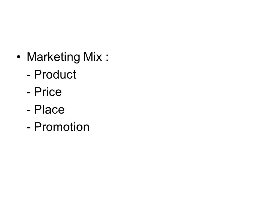 Marketing Mix : - Product - Price - Place - Promotion