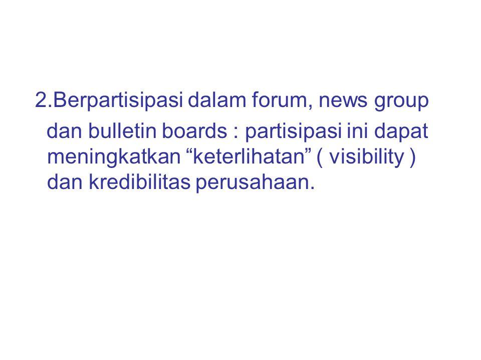"""2.Berpartisipasi dalam forum, news group dan bulletin boards : partisipasi ini dapat meningkatkan """"keterlihatan"""" ( visibility ) dan kredibilitas perus"""