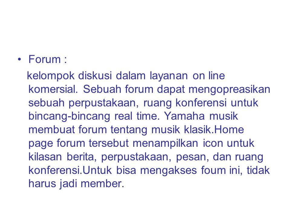 Forum : kelompok diskusi dalam layanan on line komersial. Sebuah forum dapat mengopreasikan sebuah perpustakaan, ruang konferensi untuk bincang-bincan