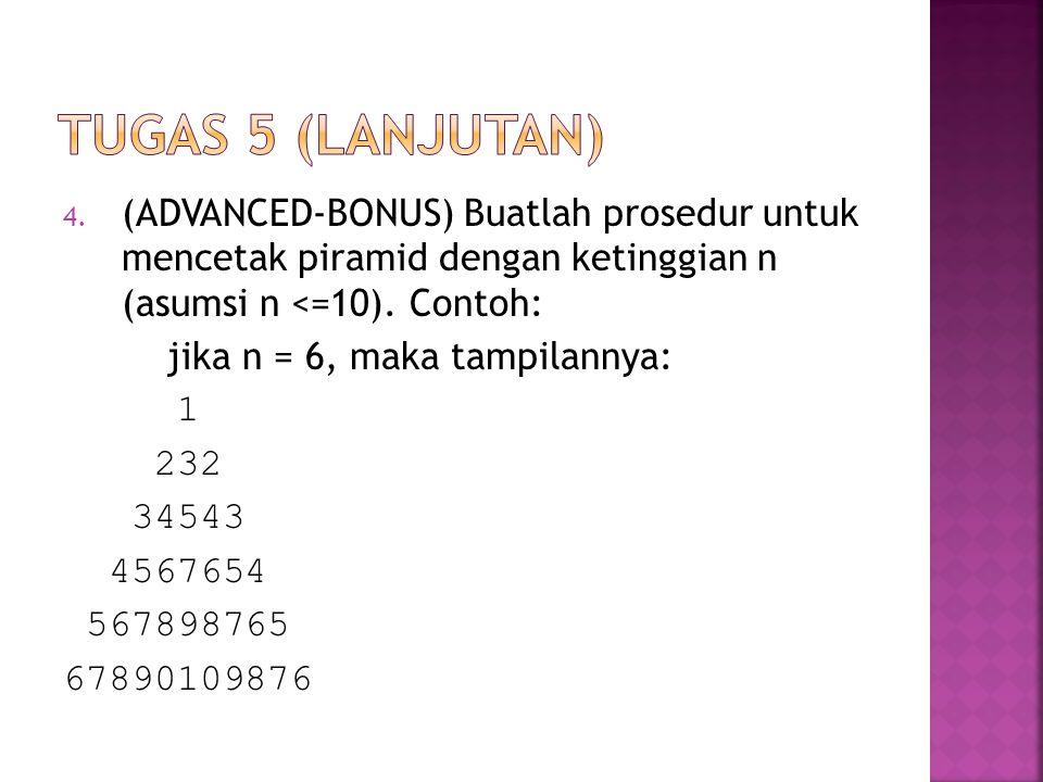 4. (ADVANCED-BONUS) Buatlah prosedur untuk mencetak piramid dengan ketinggian n (asumsi n <=10). Contoh: jika n = 6, maka tampilannya: 1 232 34543 456