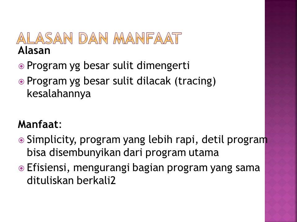 Alasan  Program yg besar sulit dimengerti  Program yg besar sulit dilacak (tracing) kesalahannya Manfaat:  Simplicity, program yang lebih rapi, det
