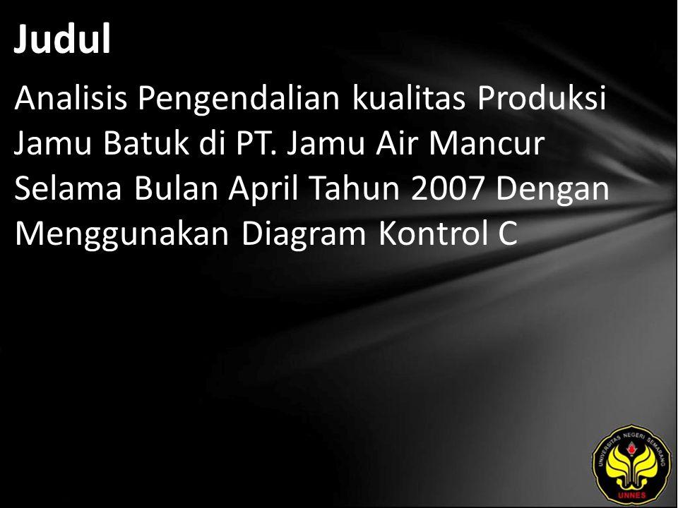 Judul Analisis Pengendalian kualitas Produksi Jamu Batuk di PT. Jamu Air Mancur Selama Bulan April Tahun 2007 Dengan Menggunakan Diagram Kontrol C