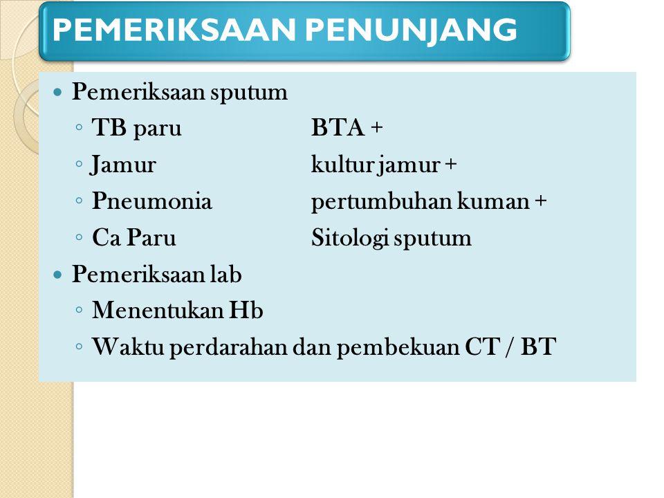 PEMERIKSAAN PENUNJANG Pemeriksaan sputum ◦ TB paruBTA + ◦ Jamur kultur jamur + ◦ Pneumoniapertumbuhan kuman + ◦ Ca Paru Sitologi sputum Pemeriksaan la