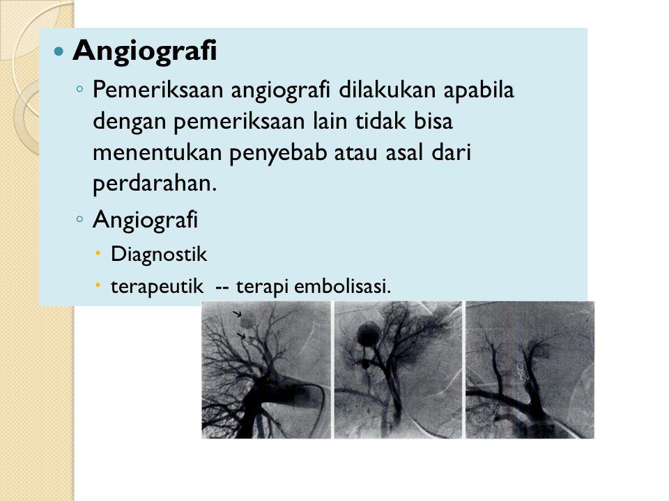 Angiografi ◦ Pemeriksaan angiografi dilakukan apabila dengan pemeriksaan lain tidak bisa menentukan penyebab atau asal dari perdarahan. ◦ Angiografi 