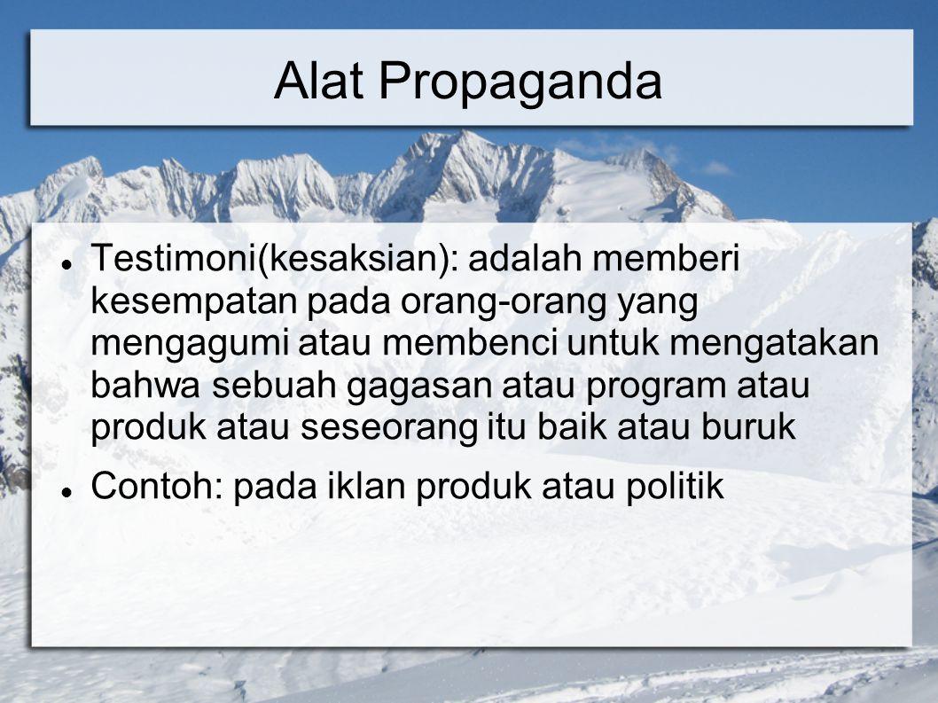 Alat Propaganda Testimoni(kesaksian): adalah memberi kesempatan pada orang-orang yang mengagumi atau membenci untuk mengatakan bahwa sebuah gagasan at