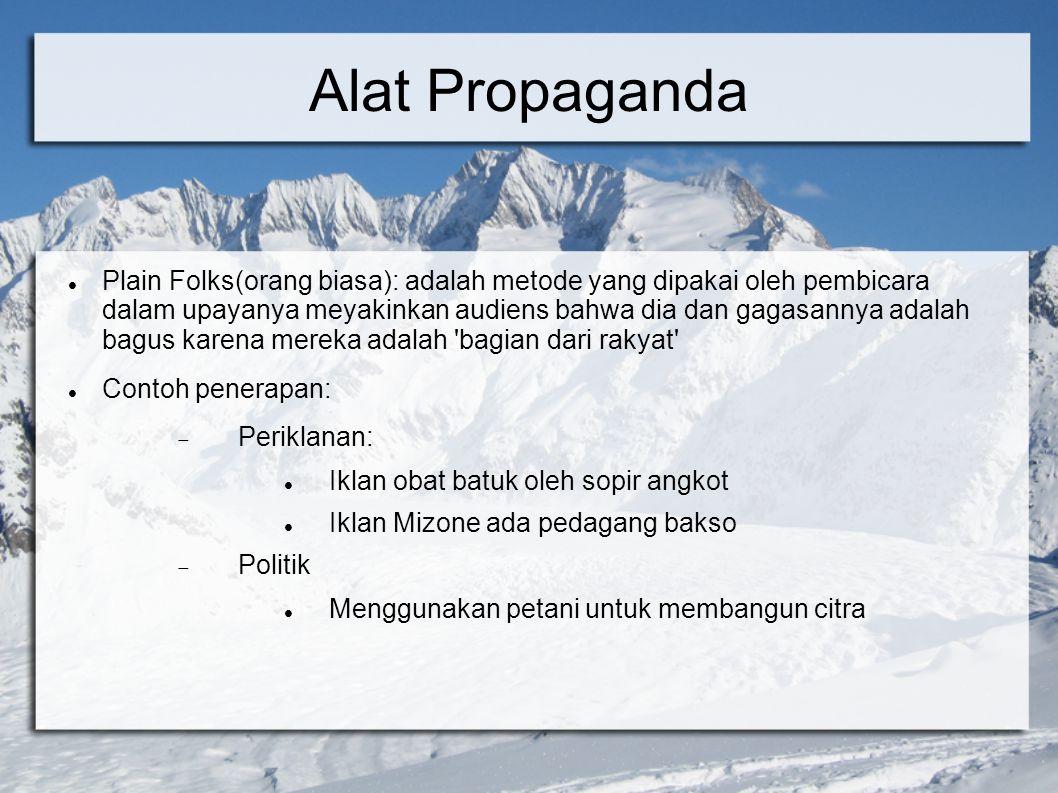 Alat Propaganda Plain Folks(orang biasa): adalah metode yang dipakai oleh pembicara dalam upayanya meyakinkan audiens bahwa dia dan gagasannya adalah