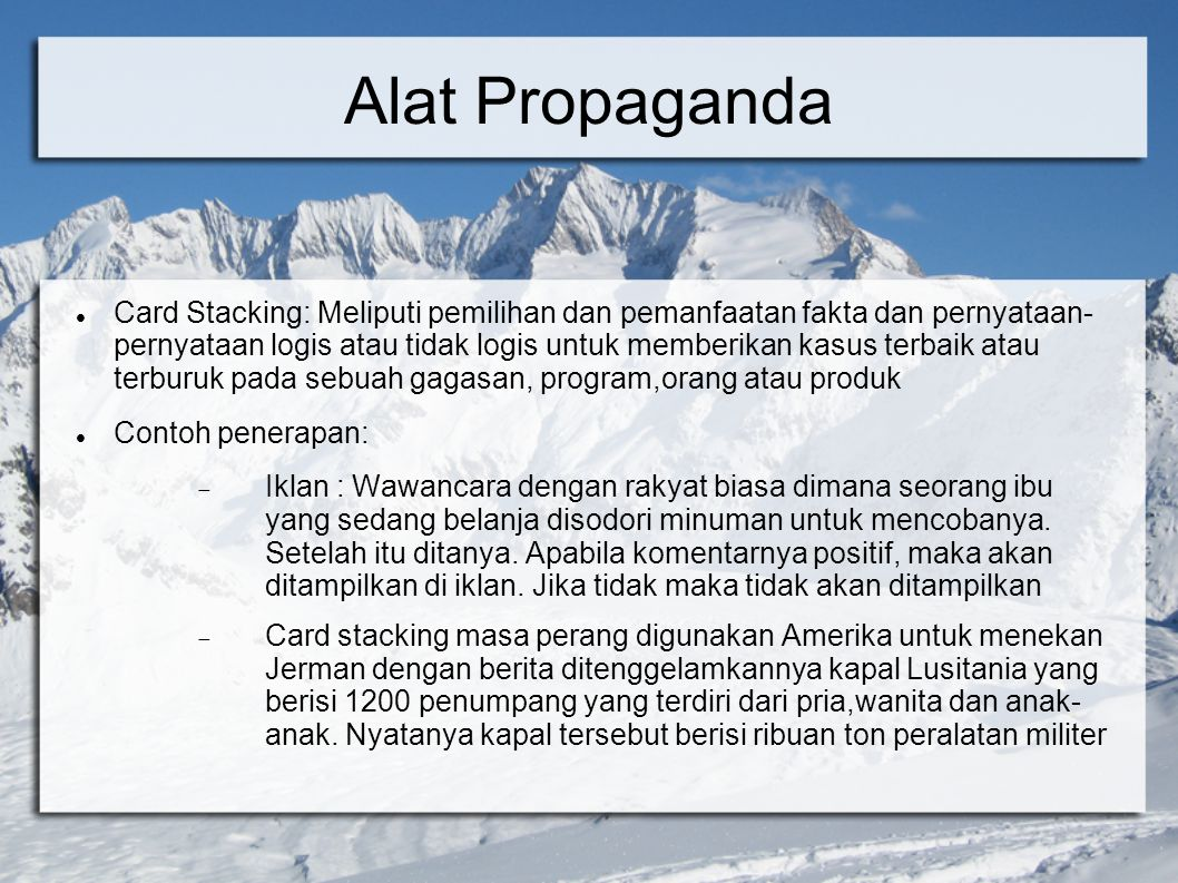 Alat Propaganda Card Stacking: Meliputi pemilihan dan pemanfaatan fakta dan pernyataan- pernyataan logis atau tidak logis untuk memberikan kasus terba