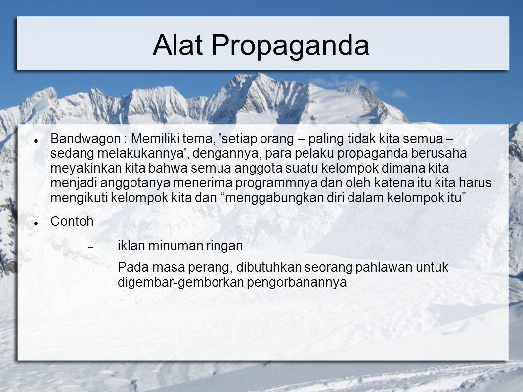 Alat Propaganda Bandwagon : Memiliki tema, 'setiap orang – paling tidak kita semua – sedang melakukannya', dengannya, para pelaku propaganda berusaha