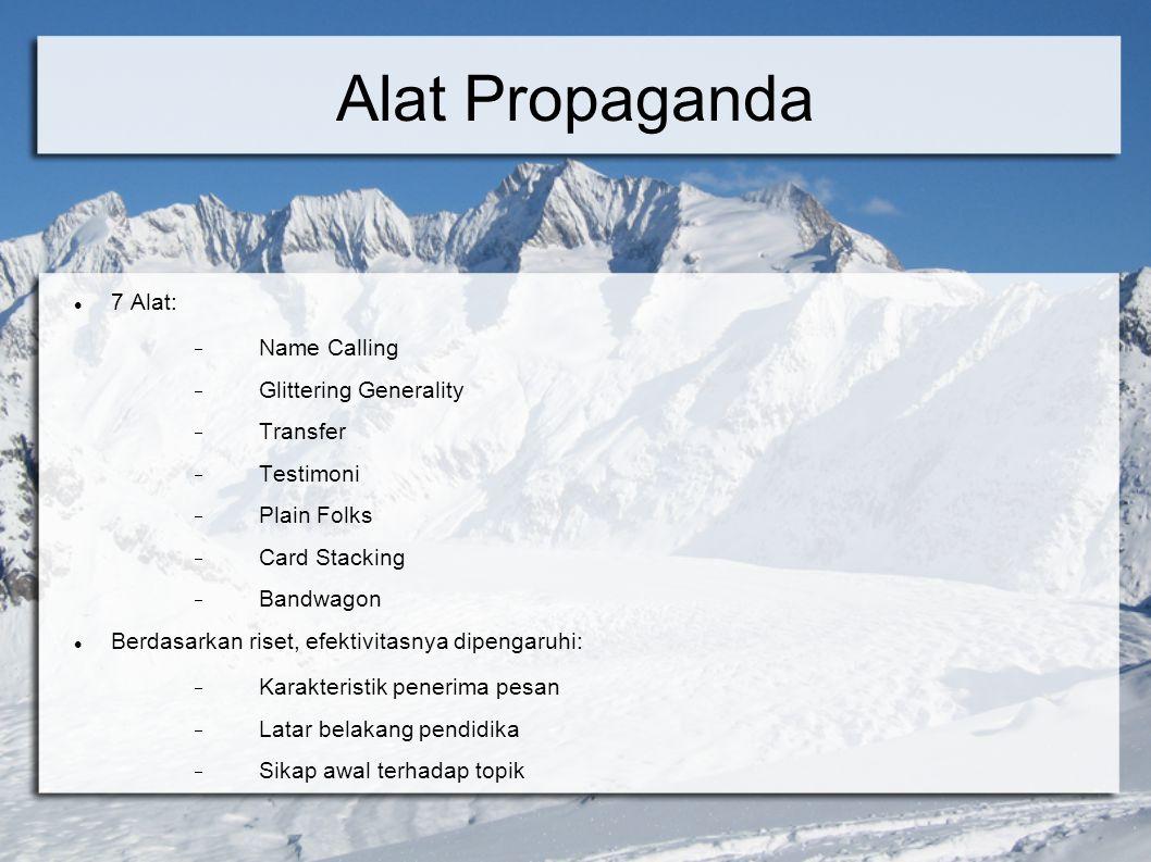 Alat Propaganda 7 Alat:  Name Calling  Glittering Generality  Transfer  Testimoni  Plain Folks  Card Stacking  Bandwagon Berdasarkan riset, efe
