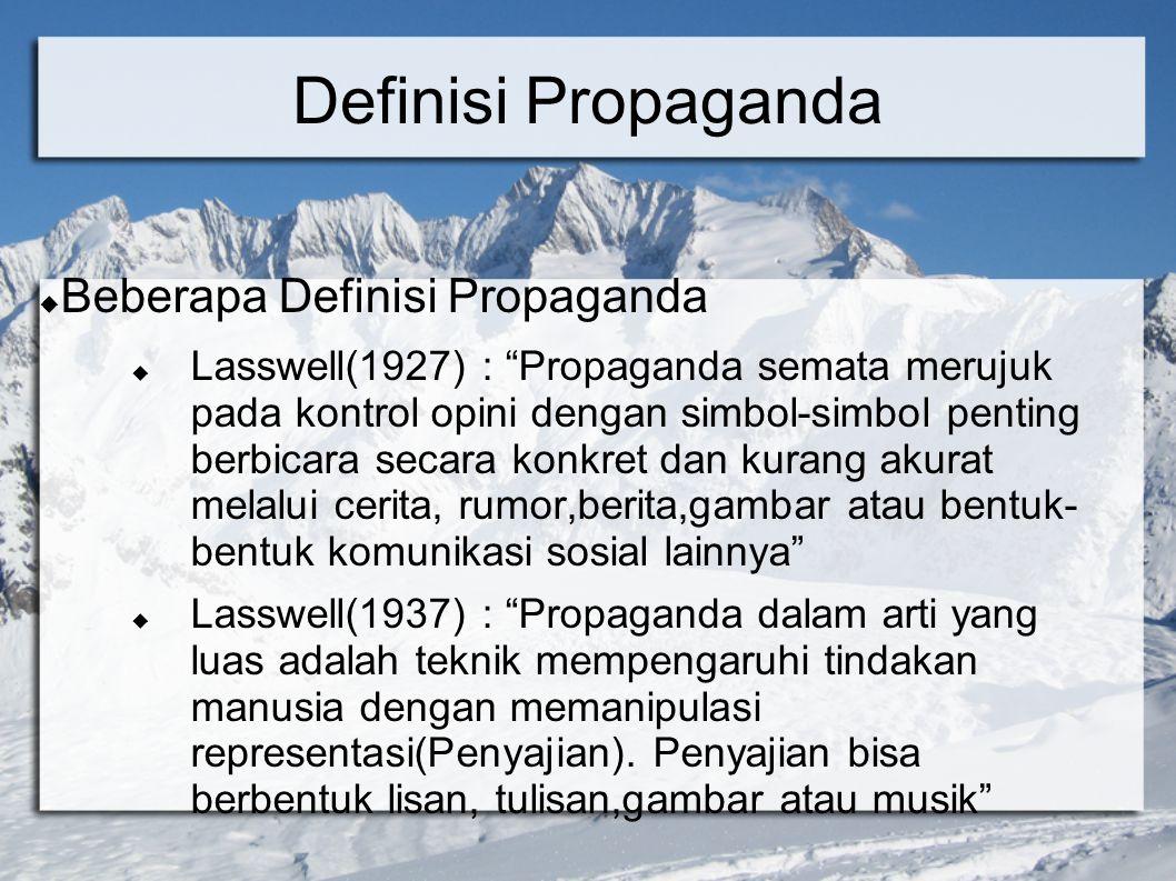 Definisi Propaganda Lasswell(1937) terlalu luas dan bisa mencakup wilayah persuasi Psikologi Roger Brown(1958):  Persuasi → manipulasi simbol yang didesain untuk menghasilkan aksi orang lain  Persuasi menjadi propaganda jika seseorang menilai bahwa tindakan tersebut(tujuan persuasif) akan bermanfaat bagi yang melakukan persuasi, tapi tidak bagi obyeknya