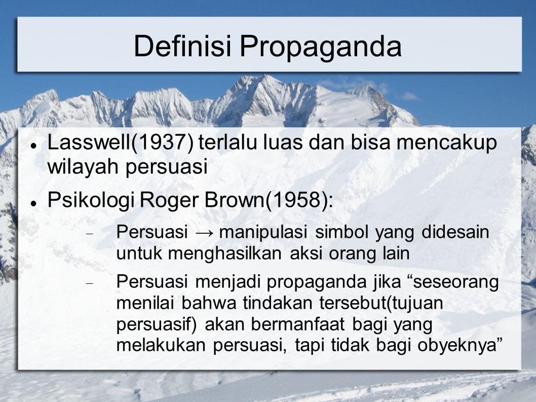 Tujuan Propaganda Lasswell(1927):  Untuk menumbuhkan kebencian terhadap musuh  Untuk melestarikan persahabatan sekutu  Jika mungkin untuk menjalin kerjasama dengan pihak netral  Untuk menghancurkan semangat musuh Empat tujuan tersebut dipakai pada saat perang