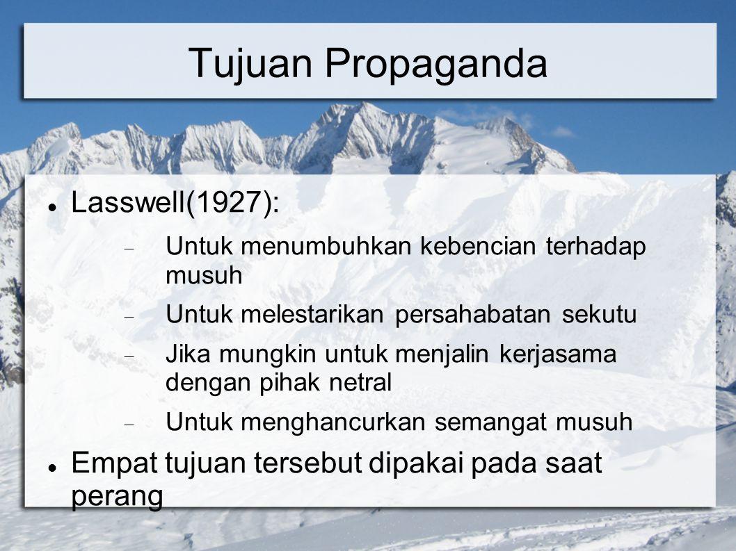 Tujuan Propaganda Lasswell(1927):  Untuk menumbuhkan kebencian terhadap musuh  Untuk melestarikan persahabatan sekutu  Jika mungkin untuk menjalin