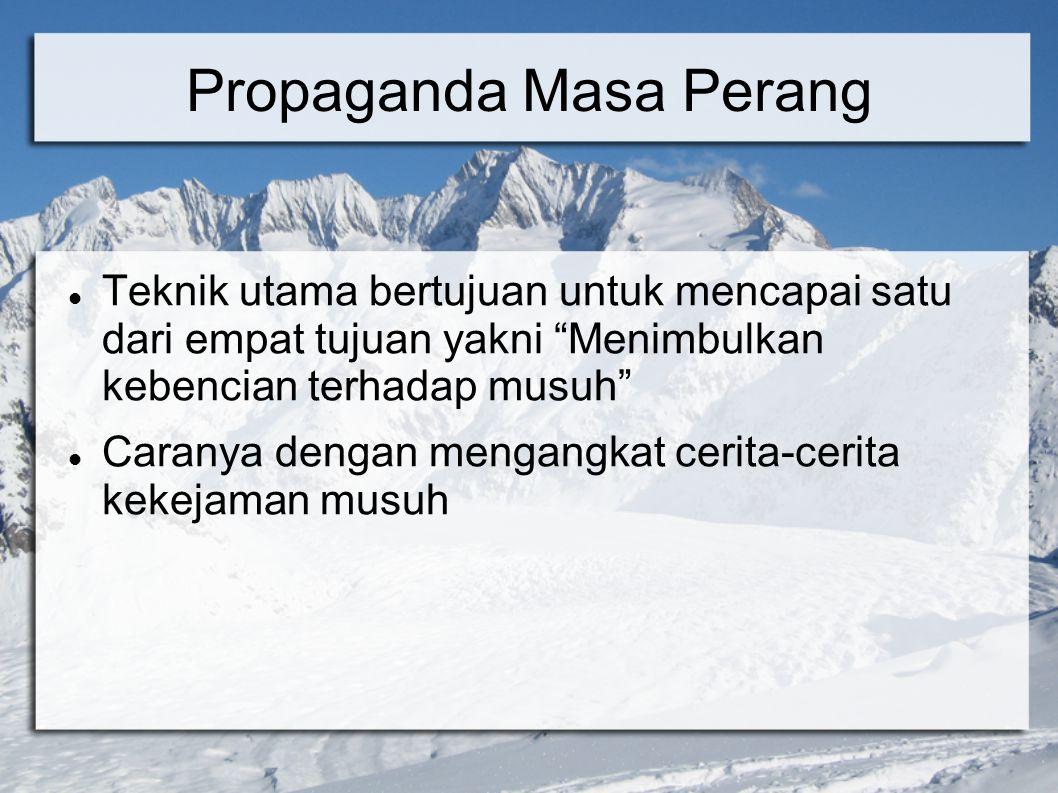 """Propaganda Masa Perang Teknik utama bertujuan untuk mencapai satu dari empat tujuan yakni """"Menimbulkan kebencian terhadap musuh"""" Caranya dengan mengan"""