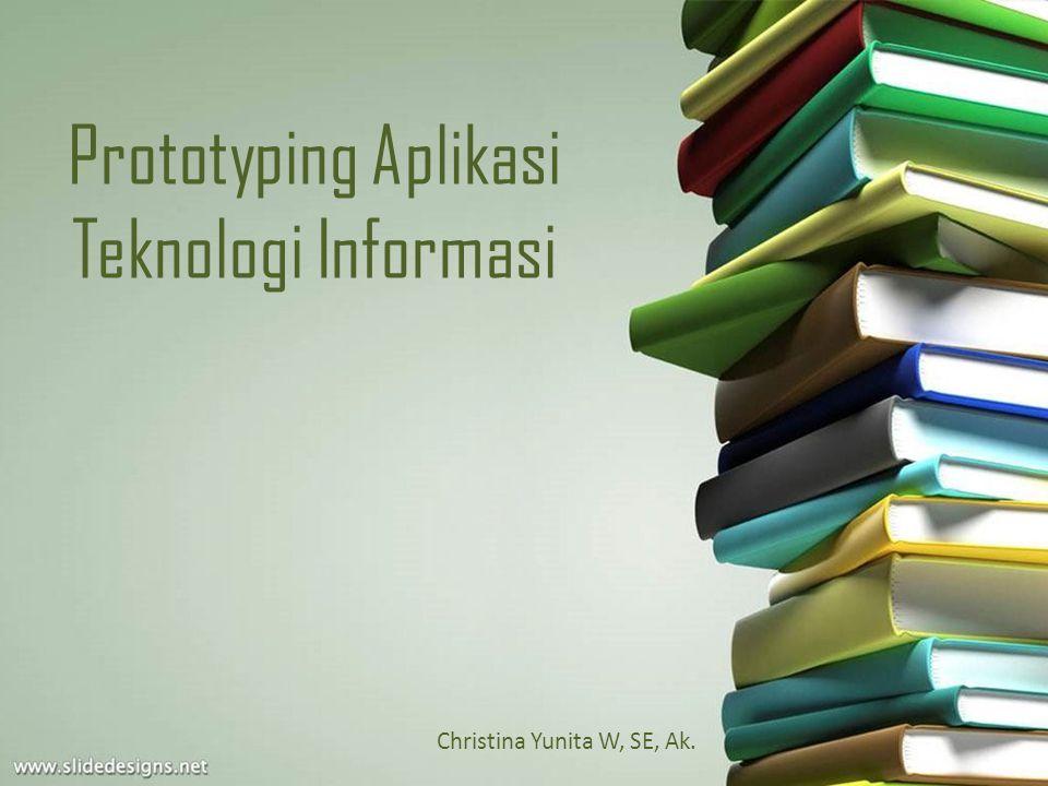 Prototyping Aplikasi Teknologi Informasi Christina Yunita W, SE, Ak.