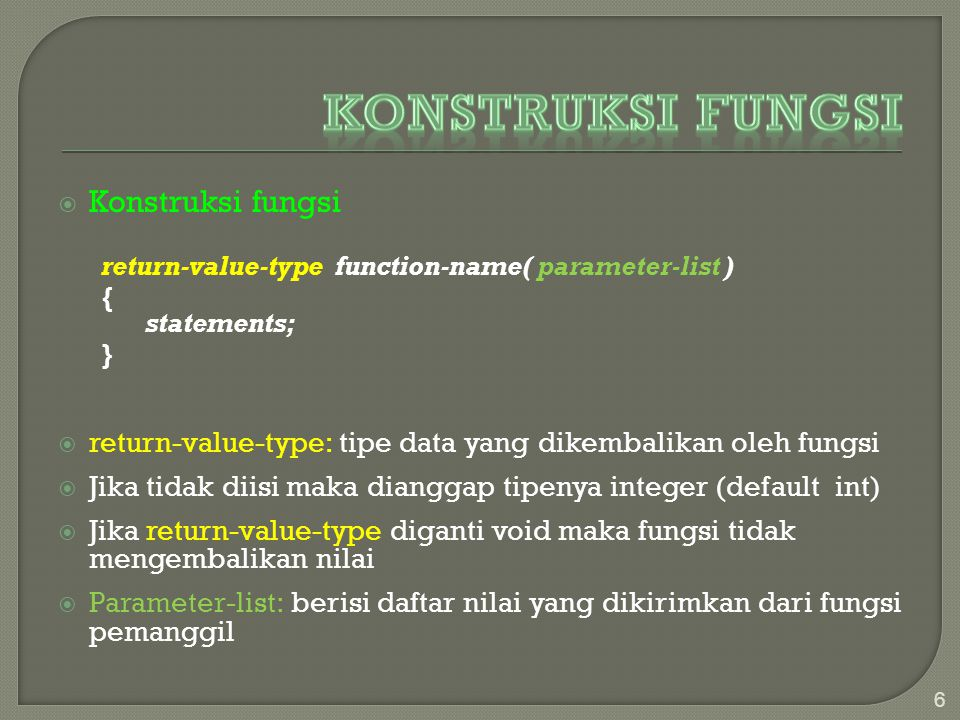 Konstruksi fungsi return-value-type function-name( parameter-list ) { statements; }  return-value-type: tipe data yang dikembalikan oleh fungsi  J
