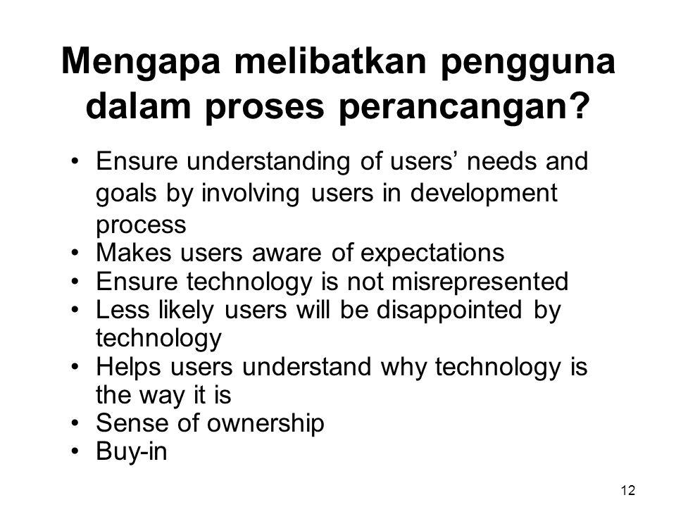 Mengapa melibatkan pengguna dalam proses perancangan? Ensure understanding of users' needs and goals by involving users in development process Makes u