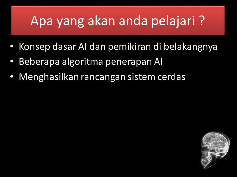 Apa yang akan anda pelajari ? Konsep dasar AI dan pemikiran di belakangnya Beberapa algoritma penerapan AI Menghasilkan rancangan sistem cerdas