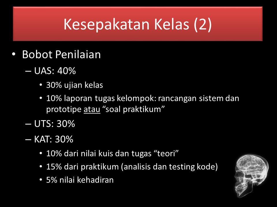 """Kesepakatan Kelas (2) Bobot Penilaian – UAS: 40% 30% ujian kelas 10% laporan tugas kelompok: rancangan sistem dan prototipe atau """"soal praktikum"""" – UT"""